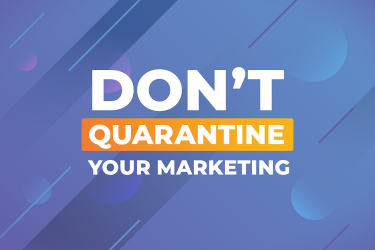 Don't Quarantine Your Marketing